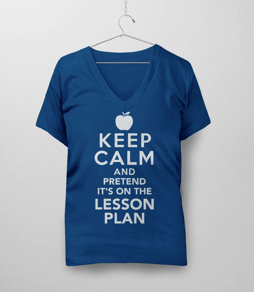 Keep Calm and Pretend It's On the Lesson Plan | Funny Teacher Gift and Teaching T-Shirt. Pictured: Blue Womens V-Neck