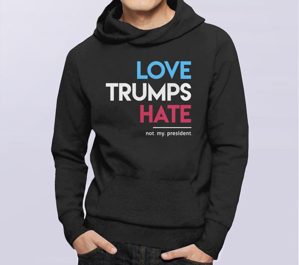 Love Trumps Hate (Not My President) Hoodie - black