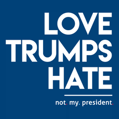 Love Trumps Hate (Not My President) T-shirt from Boots Tees