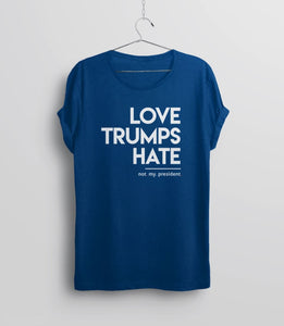 Love Trumps Hate T-Shirt (Not My President) - unisex tee shirt