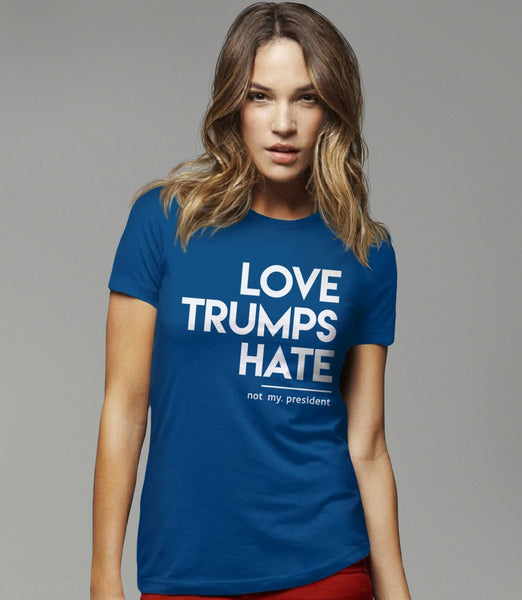 Love Trumps Hate T-Shirt (Not My President) - blue womens tee shirt