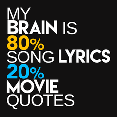 My Brain is 80% Song Lyrics, 20% Movie Quotes T-shirt from Boots Tees