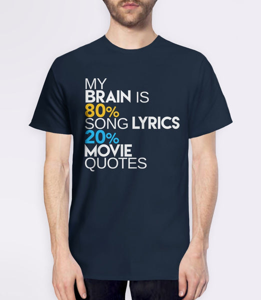 My Brain is 80% Song Lyrics, 20% Movie Quotes - mens t-shirt