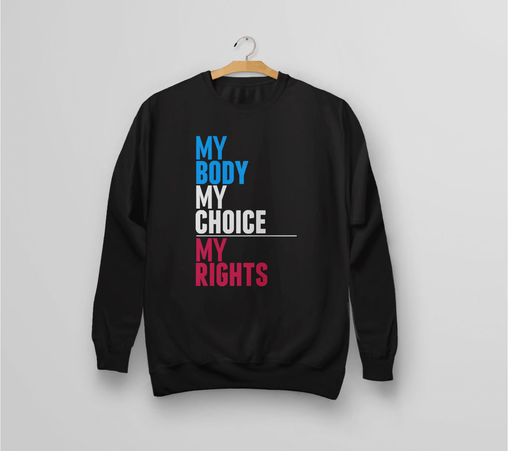 My Body My Choice My Rights | pro choice sweatshirt