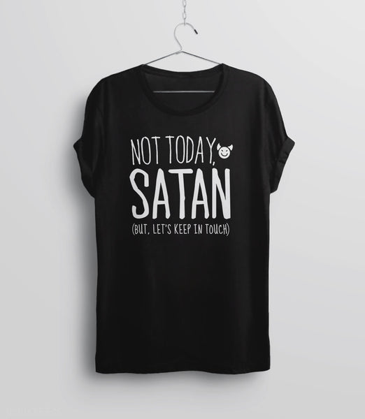 Cute Sarcastic T-Shirt, Not Today Satan But Let's Keep in Touch - black unisex tee