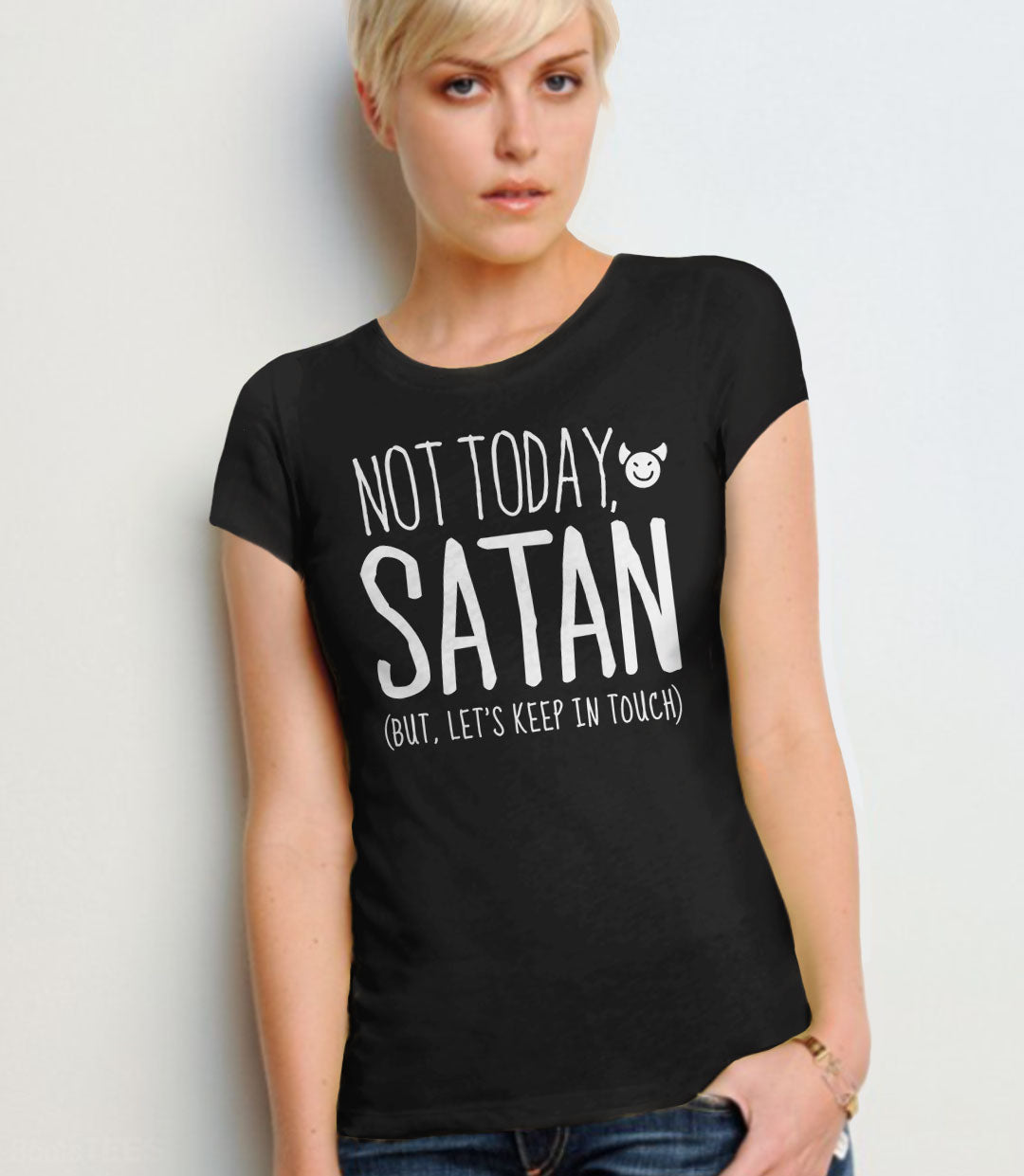 Cute Sarcastic T-Shirt, Not Today Satan But Let's Keep in Touch - black womens tee