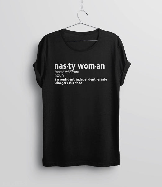Nasty Woman Definition T-Shirt for nasty women who get shit done: Unisex Tee Shirt