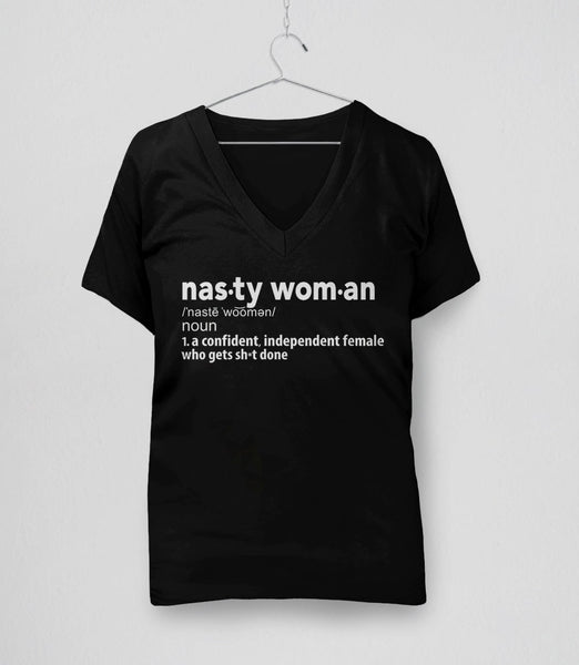 Nasty Woman Definition T-Shirt for nasty women who get shit done: V-Neck Tee Shirt