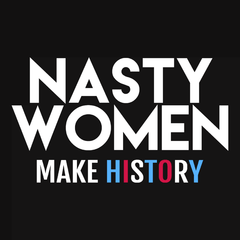 Nasty Women Make History T-shirt by Boots Tees
