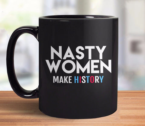 Nasty Women Make History Coffee Mug - black cup
