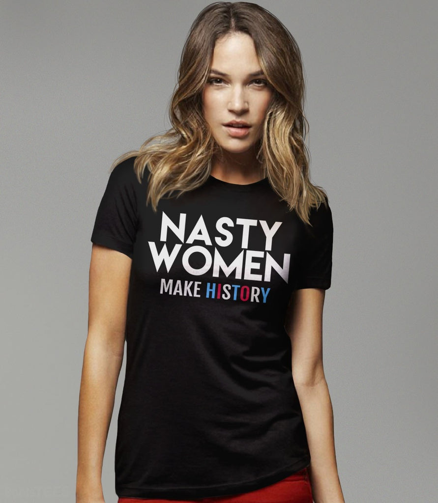 Nasty Women Make History T-Shirt  Boots Tees-1921