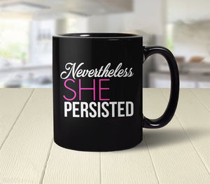 Nevertheless She Persisted coffee mug with quote for women