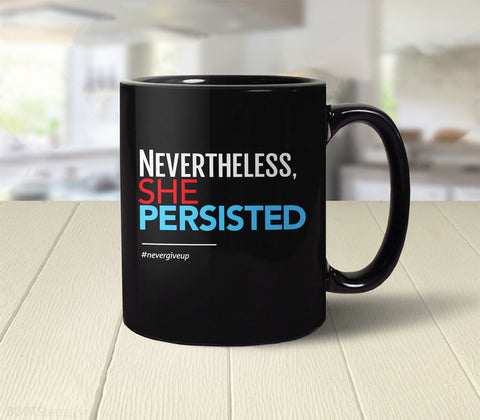 Nevertheless She Persisted feminist quote coffee mug for women