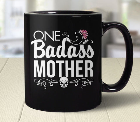 One Badass Mother Coffee Mug - Mother's Day Gift for Mom