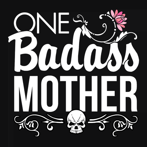One Badass Mother, funny mom t-shirt