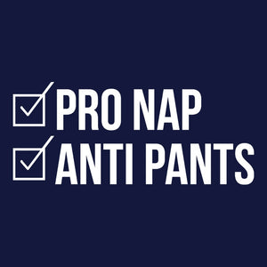 Pro Nap Anti Pants Graphic Tee | 100% Cotton political satire nap t-shirt with a Fashion Fit • Mens Womens + Kids Sizes.