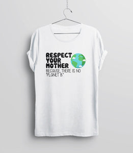 Respect Your Mother Because There is No Planet B T-Shirt - white unisex tee
