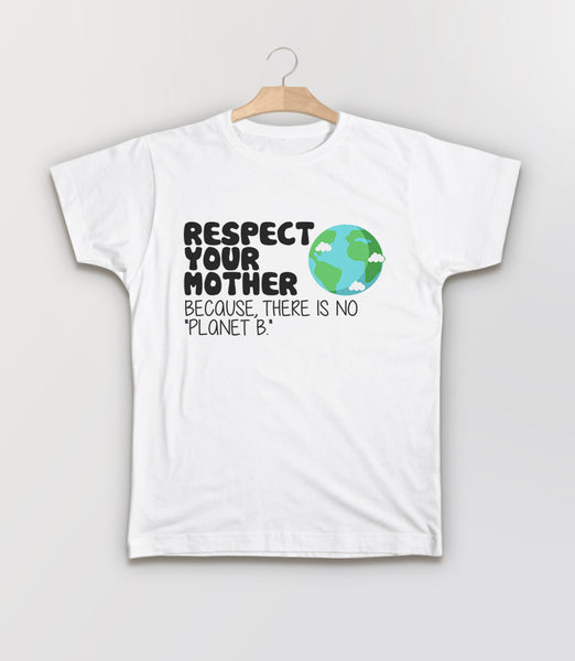 Respect Your Mother Because There is No Planet B T-Shirt - white kids tee