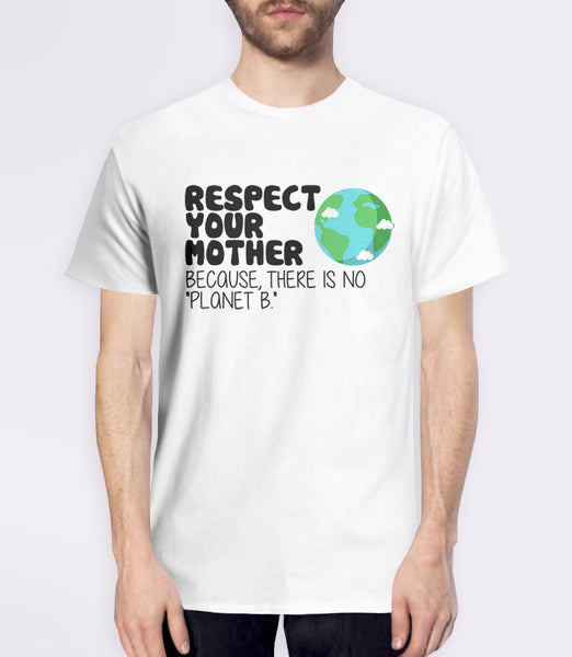 Respect Your Mother Because There is No Planet B T-Shirt - white mens tee