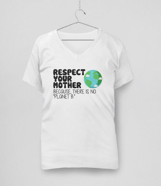 Respect Your Mother Because There is No Planet B T-Shirt - white womens v-neck tee