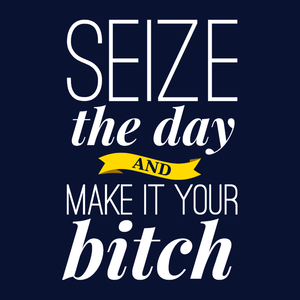 Seize the Day and Make it Your Bitch, Navy Mens (Unisex) Tee by BootsTees