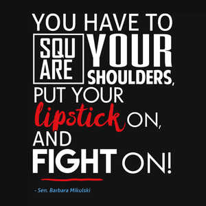 Square Your Shoulders Put Your Lipstick On and Fight On | feminist quote barbara mikulski elizabeth warren t-shirt