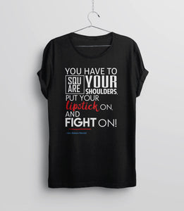 Square Your Shoulders Put Your Lipstick On and Fight On | feminist quote barbara mikulski elizabeth warren t-shirt - unisex black