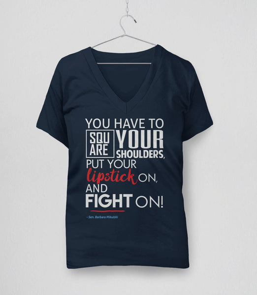 Square Your Shoulders Put Your Lipstick On and Fight On | feminist quote barbara mikulski elizabeth warren t-shirt - navy v-neck