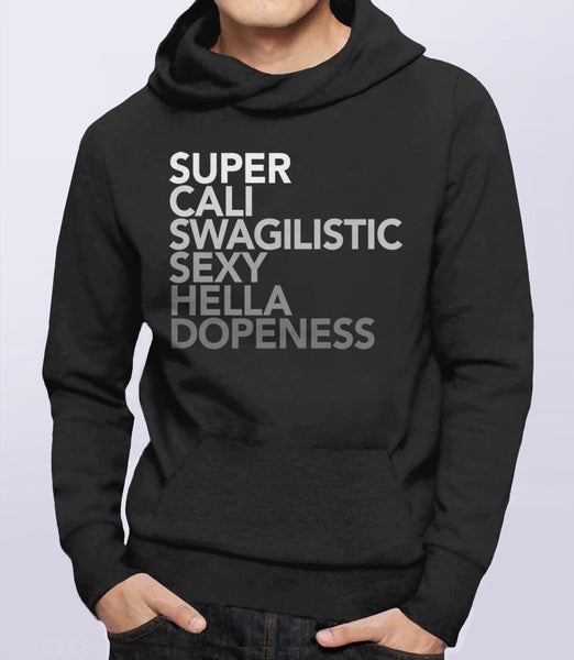 Super Cali Swagilistic Sexy Hella Dopeness - swag unisex hoodie