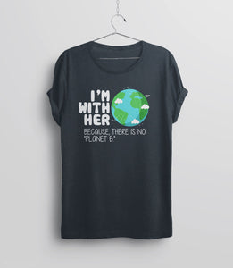 I'm With Her Because There is No Planet B T-Shirt for Earth Day by BootsTees