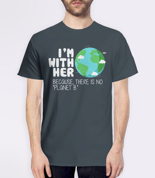 I'm With Her Because There is No Planet B t-shirt - gray mens tee