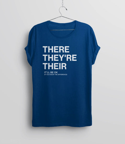 There, Their, They're | Funny Grammar T-Shirt for Writers, English Teachers, and Grammarians. Pictured: Blue Unisex Humor Tee Shirt.