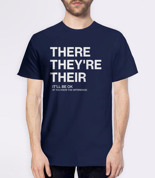 There, Their, They're | Funny Grammar T-Shirt for Writers, English Teachers, and Grammarians. Pictured: Navy Mens Humor Tee Shirt.