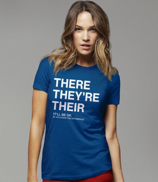 There, Their, They're | Funny Grammar T-Shirt for Writers, English Teachers, and Grammarians. Pictured: Blue Womens Humor Tee Shirt.