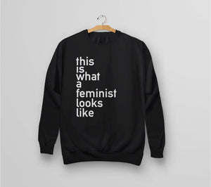 This is what a feminist looks like unisex sweatshirt for women