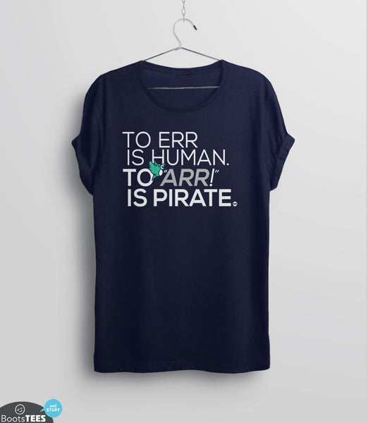 Funny Pirate T-Shirt with Saying: To err is human, to ARR is pirate. Pictured: Navy Tee.