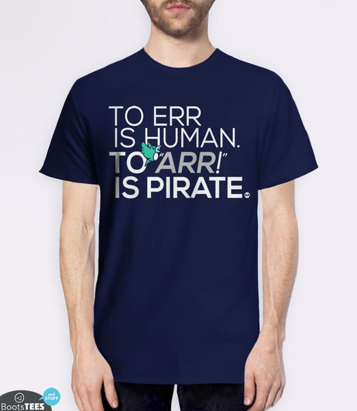 Funny Pirate T-Shirt with Saying: To err is human, to ARR is pirate. Pictured: Navy Men's Tee.