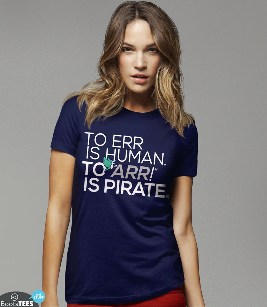 Funny Pirate T-Shirt with Saying: To err is human, to ARR is pirate. Pictured: Navy Women's Tee.