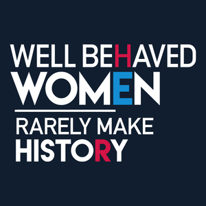 Well Behaved Women Rarely Make History feminist t-shirt
