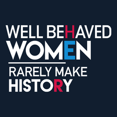 Well Behaved Women Rarely Make History T-shirt from Boots Tees