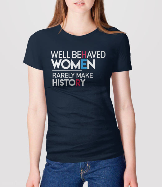 Well Behaved Women Rarely Make History feminist t-shirt - navy womens tee