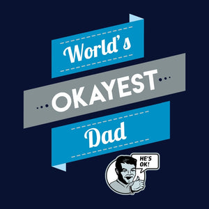 Worlds Okayest Dad T-Shirt | Funny Gag Gift for Dad Shirt for Fathers Day.