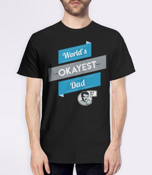 Worlds Okayest Dad T-Shirt | Funny Gag Gift for Dad Shirt for Fathers Day with humor quote and vintage typography. Pictured: Black Mens Tee.
