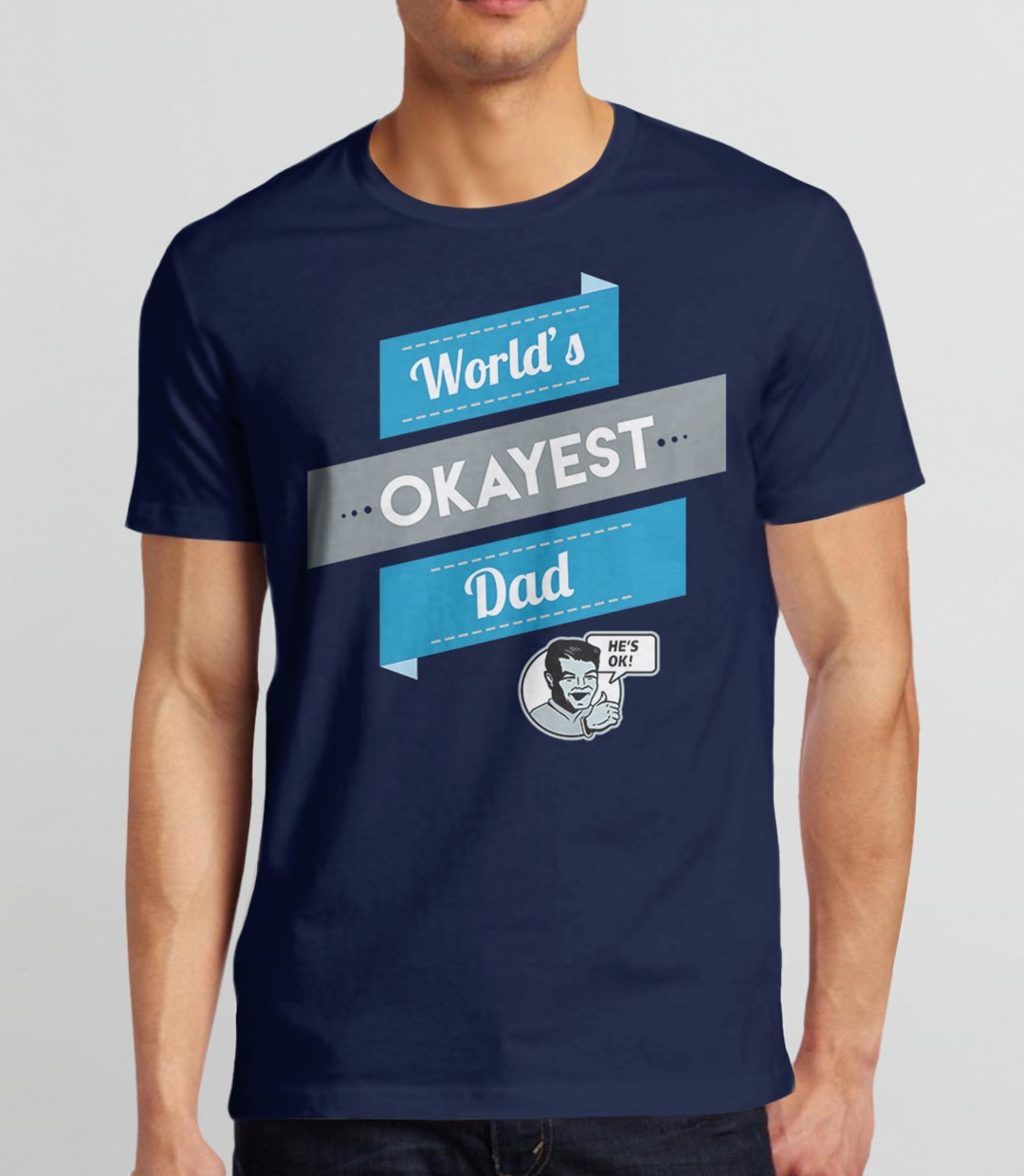 Worlds Okayest Dad T-Shirt | Funny Gift for Dad Shirt for Fathers Day with humor quote. Makes a great humorous dad to be or new dad gift. Pictured: Navy Mens Tee.
