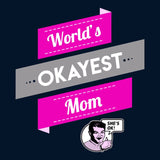 """Worlds Okayest Mom"" Funny Gift for Mom Hoodie 