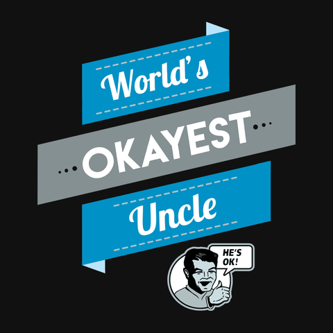 Worlds Okayest Uncle T-Shirt | Funny Gag Gift for Uncle or Brother