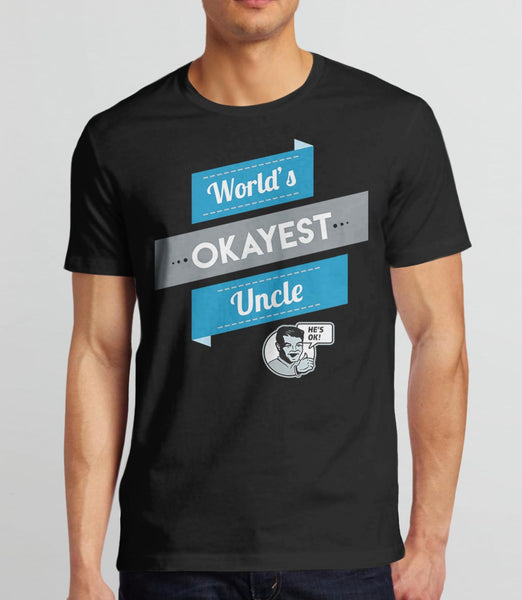 Worlds Okayest Uncle T-Shirt | Funny Gag Gift for Uncle or Brother. Pictured: Black Men's Tee Shirt