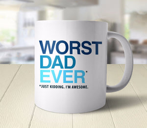 Worst Dad Ever (Just Kidding I'm Awesome) coffee mug