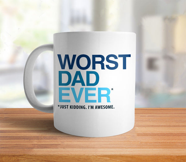 Worst Dad Ever (Just Kidding I'm Awesome) coffee mug - back
