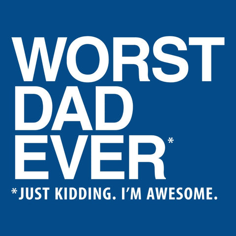 Worst Dad Ever, Royal Blue Mens (Unisex) Tee by BootsTees